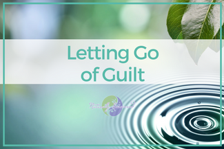 04 – Letting Go of Guilt