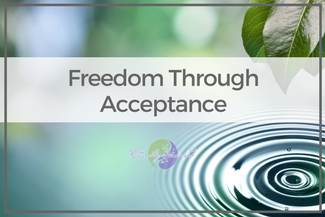 06 – Freedom Through Acceptance