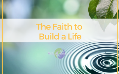 23 – The Faith to Build a Life