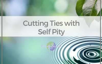 30 – Cutting Ties to Self Pity