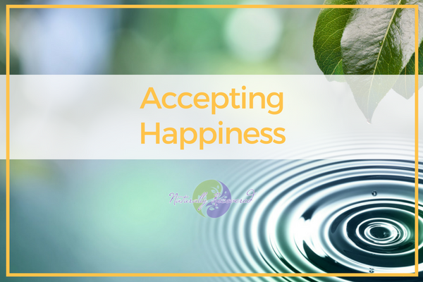 71 – Accepting Happiness